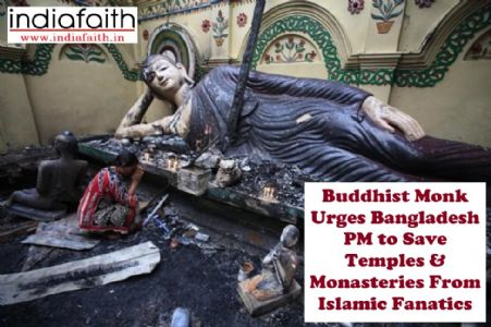 Buddhist monk urges Bangladesh PM to save temples and monasteries from Islamic fanatics
