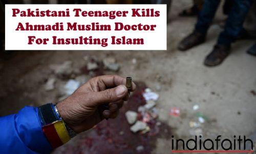 Pakistani teenager kills Ahmadi Muslim doctor for insulting Islam
