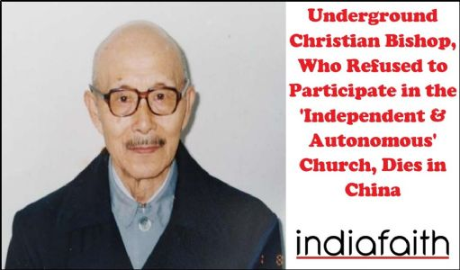 Underground Christian Bishop, who refused to participate in the 'independent & autonomous' Church, dies in China